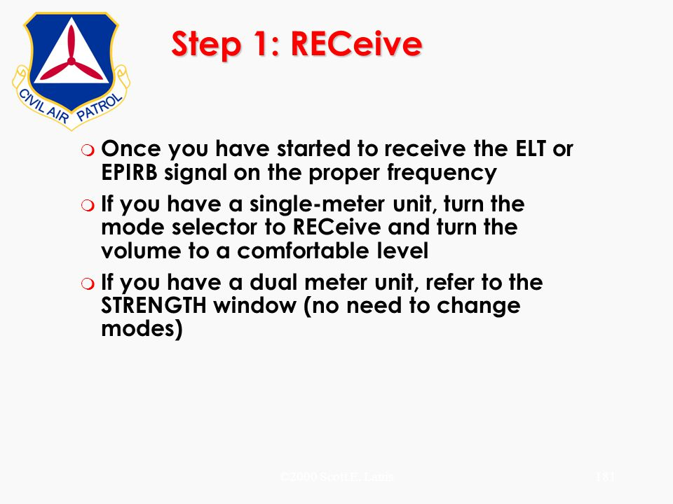 Step 1: RECeive Once you have started to receive the ELT or EPIRB signal on the proper frequency.