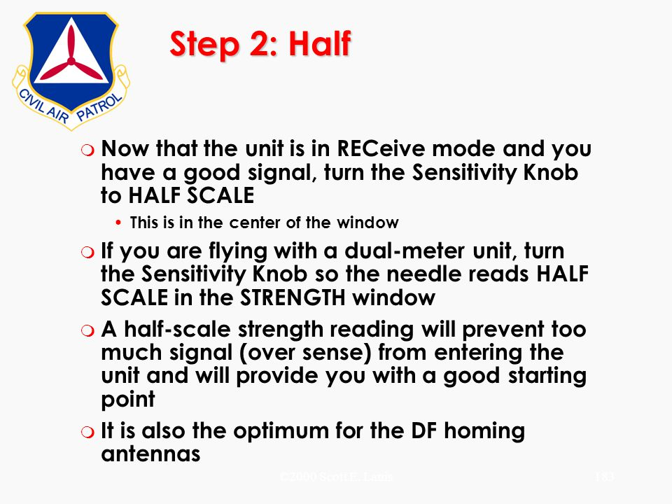 Step 2: Half Now that the unit is in RECeive mode and you have a good signal, turn the Sensitivity Knob to HALF SCALE.