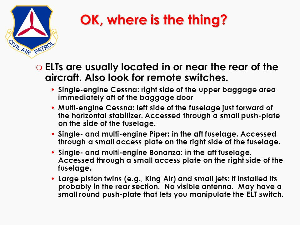 OK, where is the thing ELTs are usually located in or near the rear of the aircraft. Also look for remote switches.