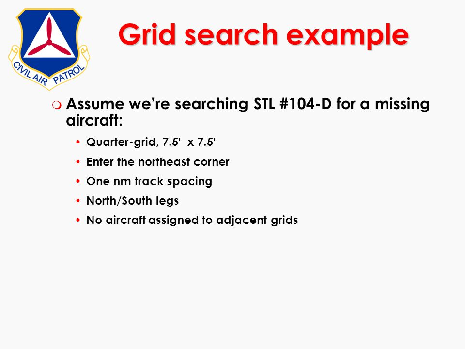 Grid search example Assume we're searching STL #104-D for a missing aircraft: Quarter-grid, 7.5 x 7.5