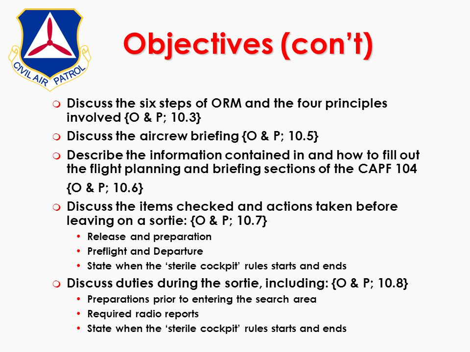 Objectives (con't) Discuss the six steps of ORM and the four principles involved {O & P; 10.3} Discuss the aircrew briefing {O & P; 10.5}