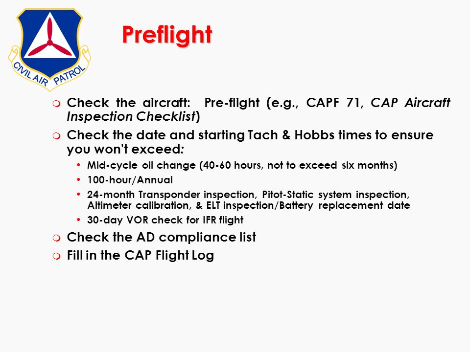 Preflight Check the aircraft: Pre-flight (e.g., CAPF 71, CAP Aircraft Inspection Checklist)