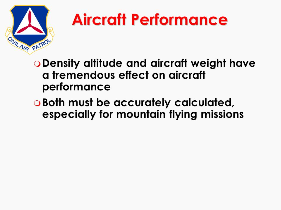 Aircraft Performance Density altitude and aircraft weight have a tremendous effect on aircraft performance.