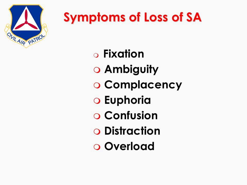Symptoms of Loss of SA Ambiguity Complacency Euphoria Confusion