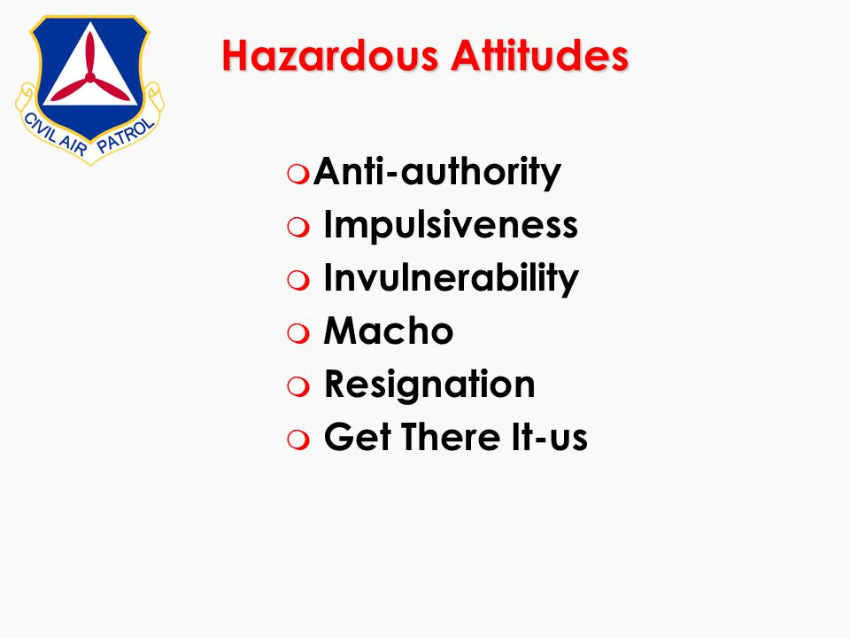 Hazardous Attitudes Anti-authority Impulsiveness Invulnerability Macho