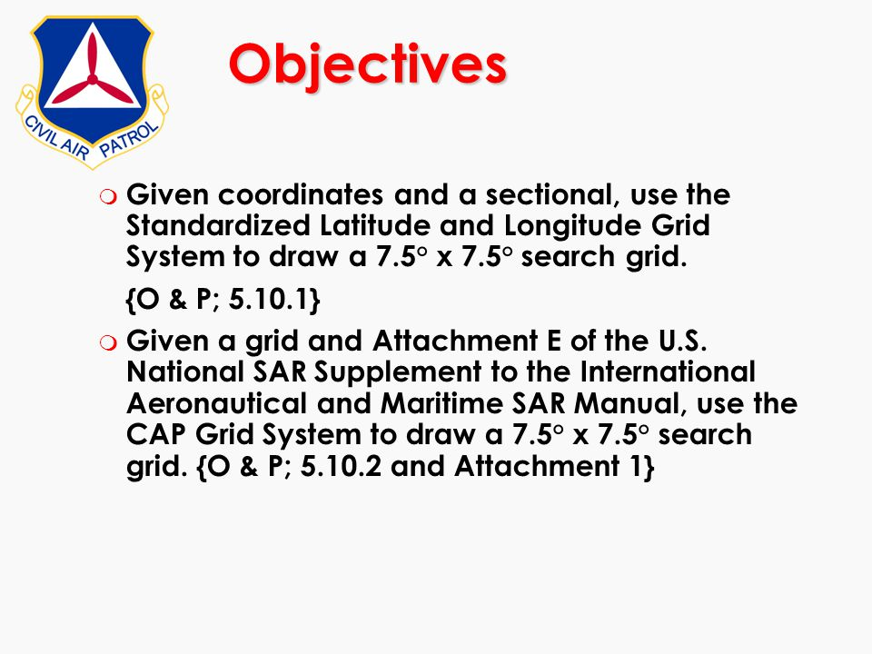 Objectives Given coordinates and a sectional, use the Standardized Latitude and Longitude Grid System to draw a 7.5° x 7.5° search grid.