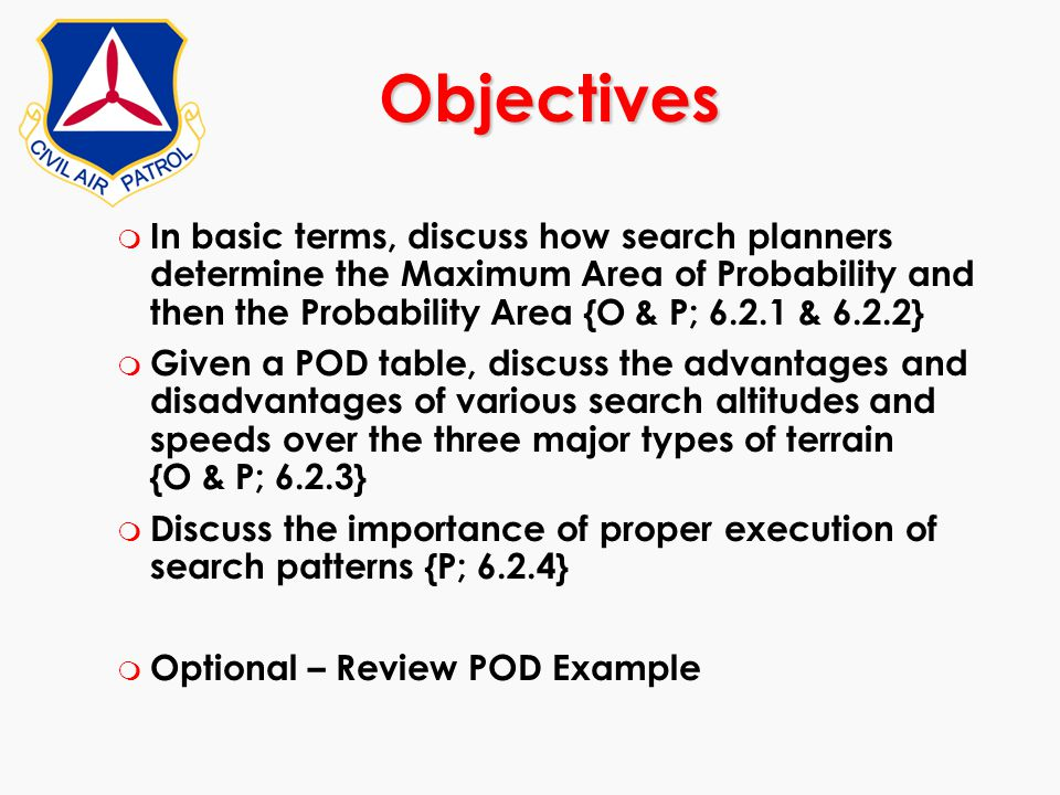 Objectives In basic terms, discuss how search planners determine the Maximum Area of Probability and then the Probability Area {O & P; 6.2.1 & 6.2.2}