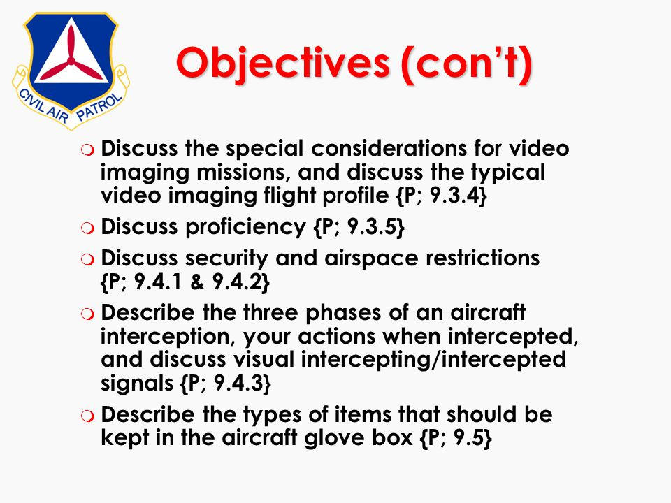 Objectives (con't) Discuss the special considerations for video imaging missions, and discuss the typical video imaging flight profile {P; 9.3.4}