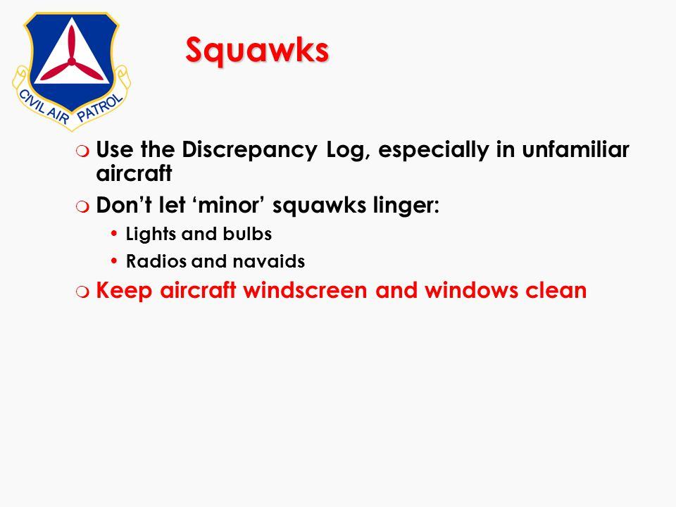 Squawks Use the Discrepancy Log, especially in unfamiliar aircraft