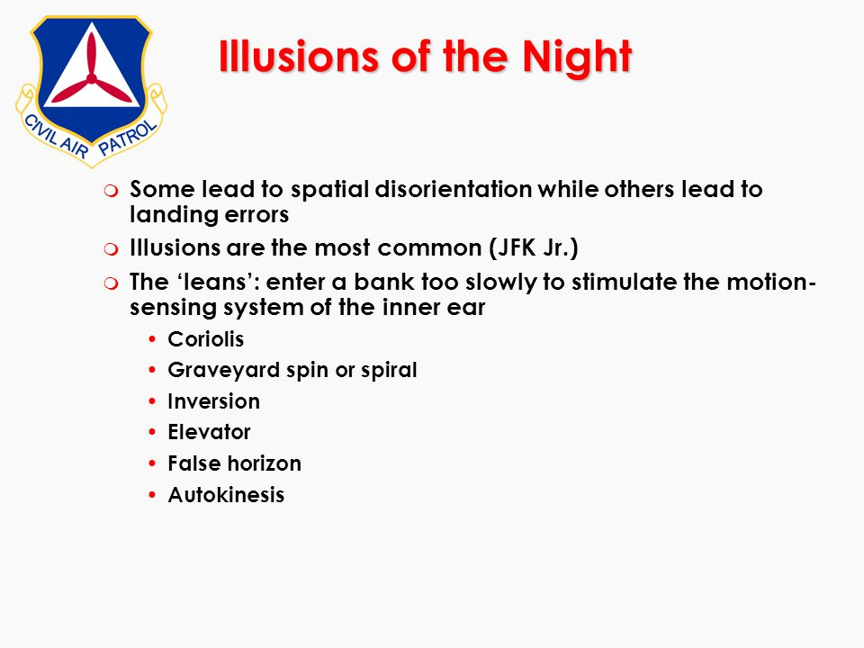 Illusions of the Night Some lead to spatial disorientation while others lead to landing errors. Illusions are the most common (JFK Jr.)