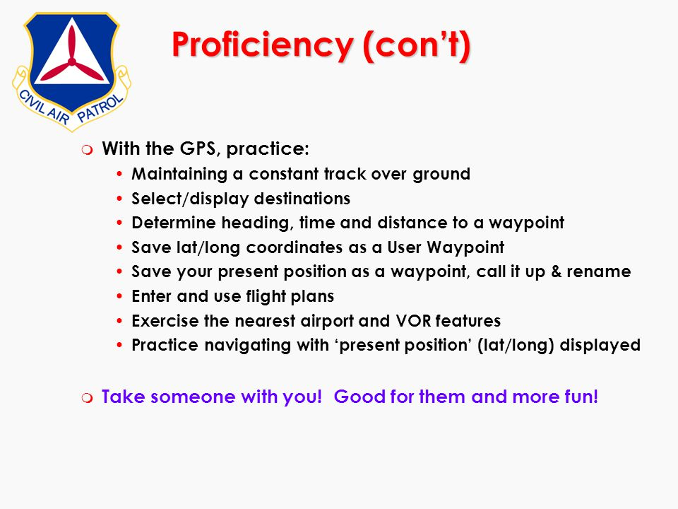 Proficiency (con't) With the GPS, practice: