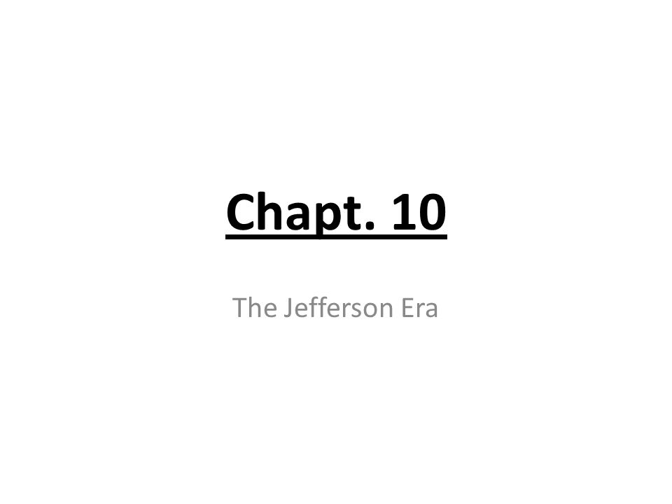 Chapt. 10 The Jefferson Era