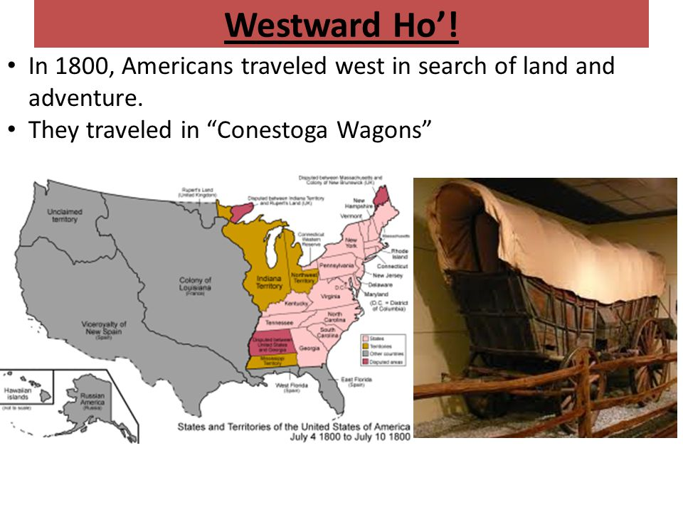 Westward Ho'. In 1800, Americans traveled west in search of land and adventure.