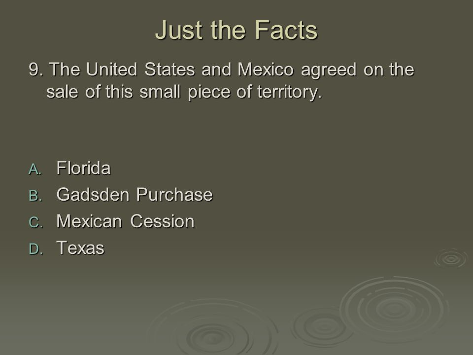 Just the Facts 9. The United States and Mexico agreed on the sale of this small piece of territory.