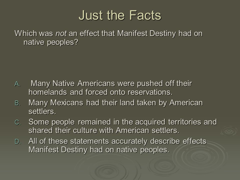 Just the Facts Which was not an effect that Manifest Destiny had on native peoples