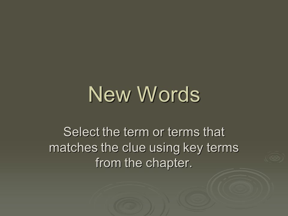 New Words Select the term or terms that matches the clue using key terms from the chapter.