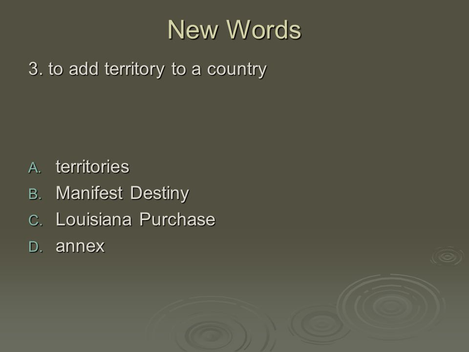 New Words 3. to add territory to a country territories