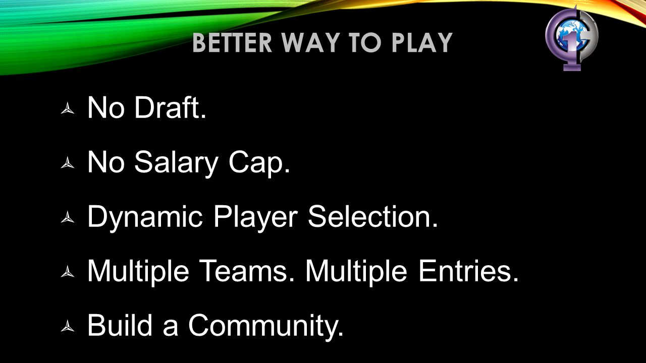 Dynamic Player Selection. Multiple Teams. Multiple Entries.