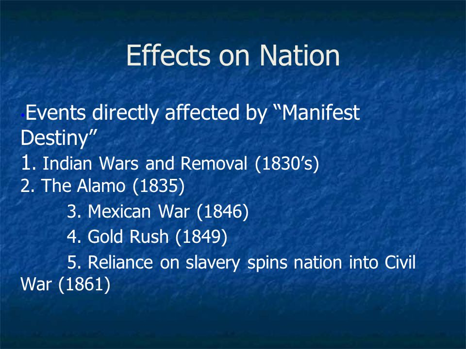 Effects on Nation Events directly affected by Manifest Destiny 1. Indian Wars and Removal (1830's) 2. The Alamo (1835)