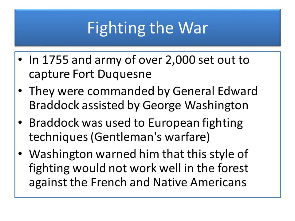Fighting the War In 1755 and army of over 2,000 set out to capture Fort Duquesne.
