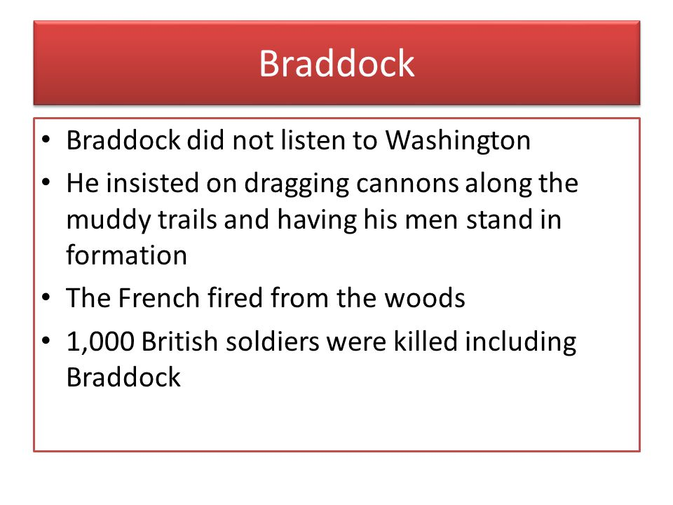 Braddock Braddock did not listen to Washington