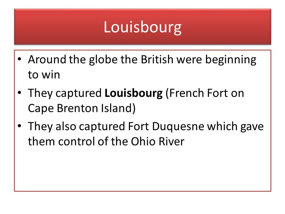 Louisbourg Around the globe the British were beginning to win
