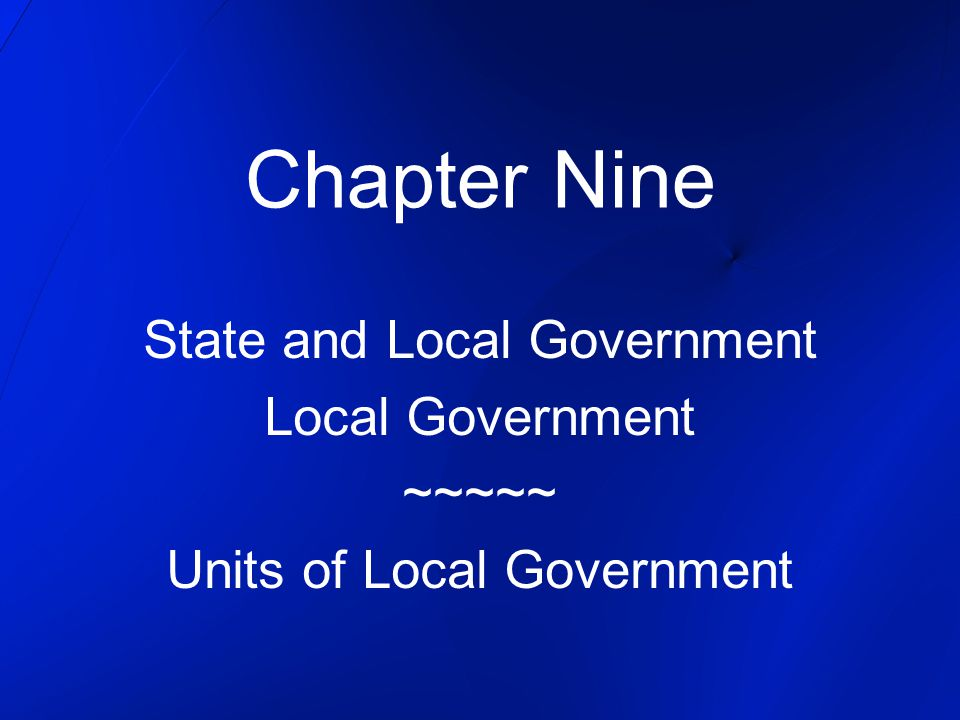 Chapter Nine State and Local Government Local Government ~~~~~