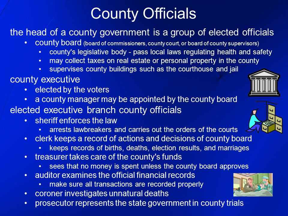 County Officials the head of a county government is a group of elected officials.