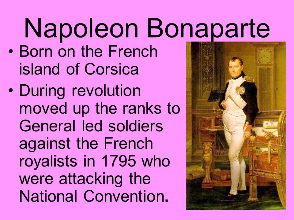 Napoleon Bonaparte Born on the French island of Corsica