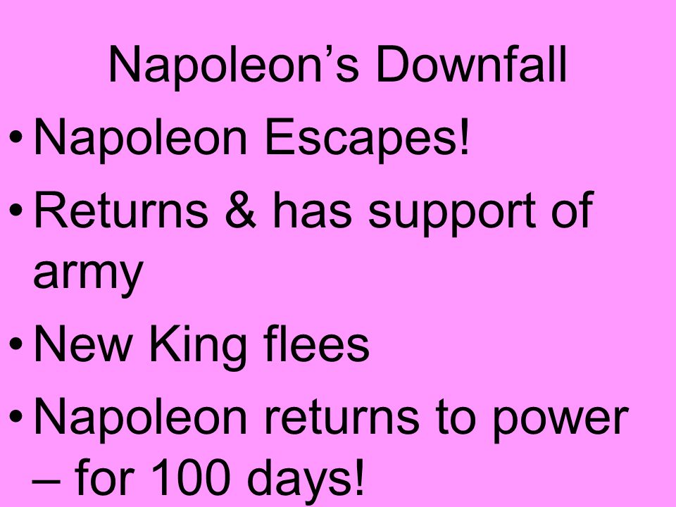 Napoleon's Downfall Napoleon Escapes. Returns & has support of army.