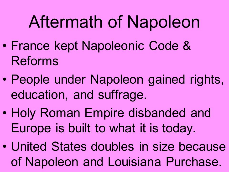 Aftermath of Napoleon France kept Napoleonic Code & Reforms
