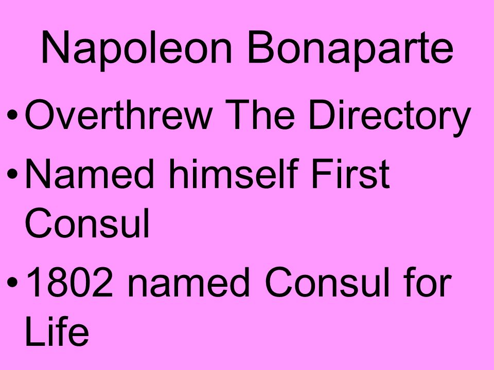Napoleon Bonaparte Overthrew The Directory Named himself First Consul