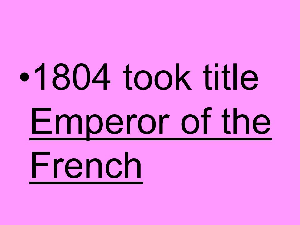 1804 took title Emperor of the French