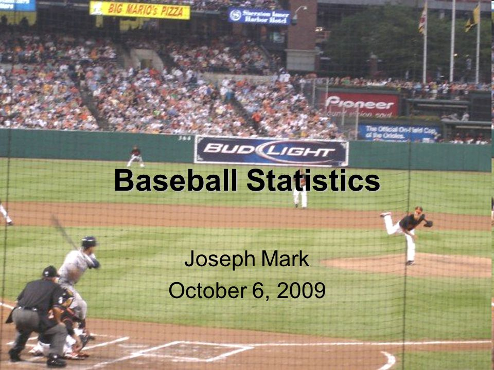 Baseball Statistics Joseph Mark October 6, 2009