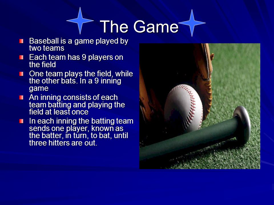 The Game Baseball is a game played by two teams