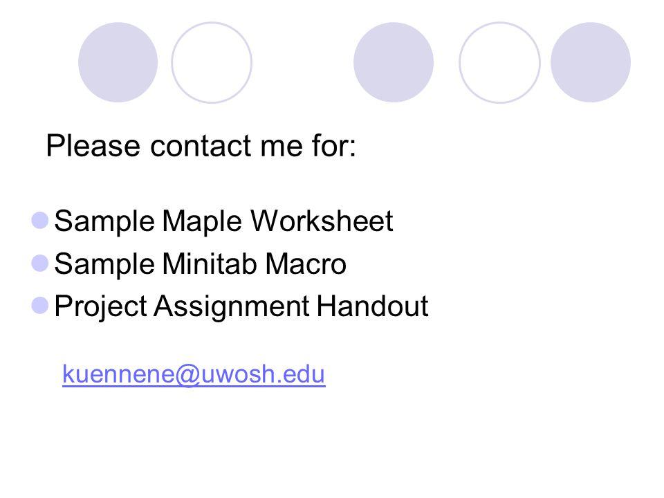 Please contact me for: Sample Maple Worksheet Sample Minitab Macro