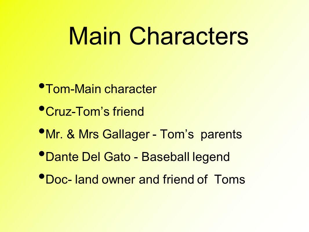 Main Characters Tom-Main character Cruz-Tom's friend