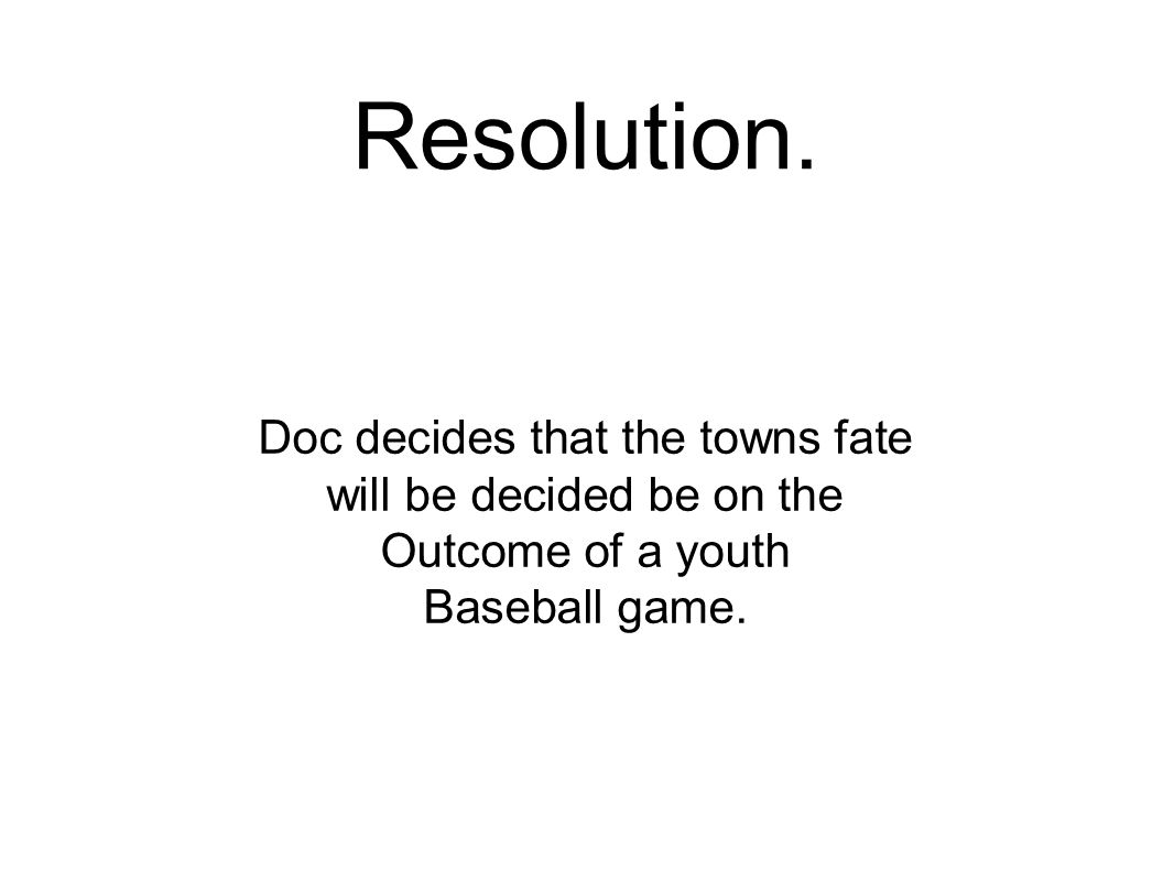 Resolution. Doc decides that the towns fate will be decided be on the