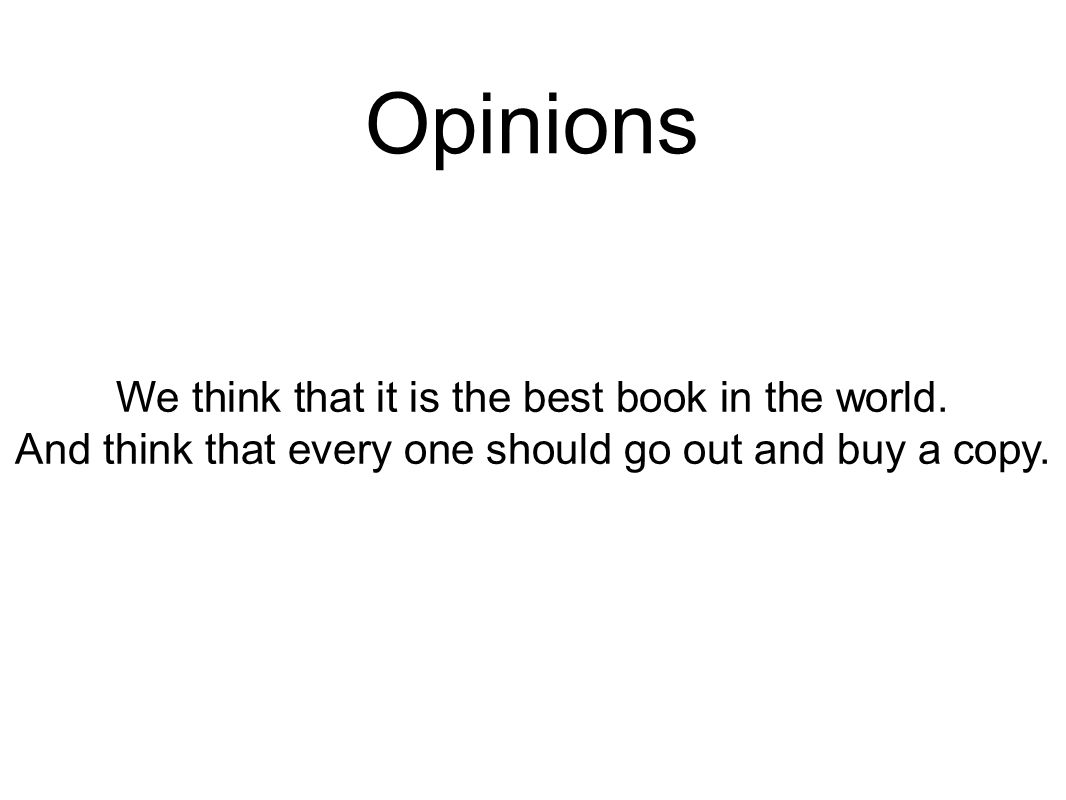 Opinions We think that it is the best book in the world.