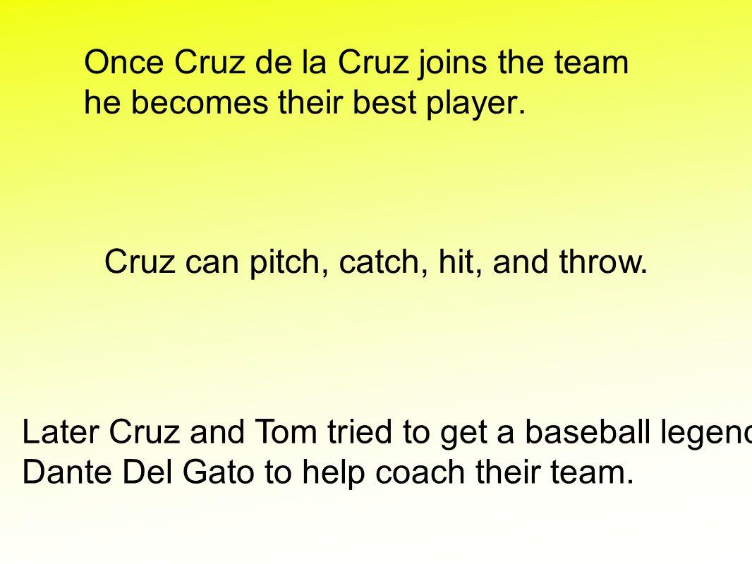 Once Cruz de la Cruz joins the team he becomes their best player.