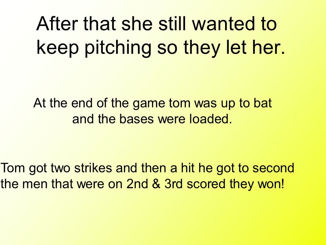 After that she still wanted to keep pitching so they let her.