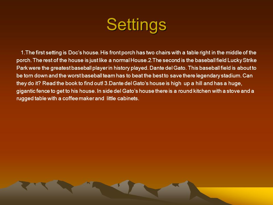 Settings 1.The first setting is Doc's house. His front porch has two chairs with a table right in the middle of the.