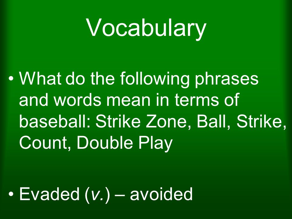 Vocabulary What do the following phrases and words mean in terms of baseball: Strike Zone, Ball, Strike, Count, Double Play.