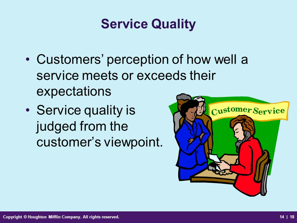 Service quality is judged from the customer's viewpoint.