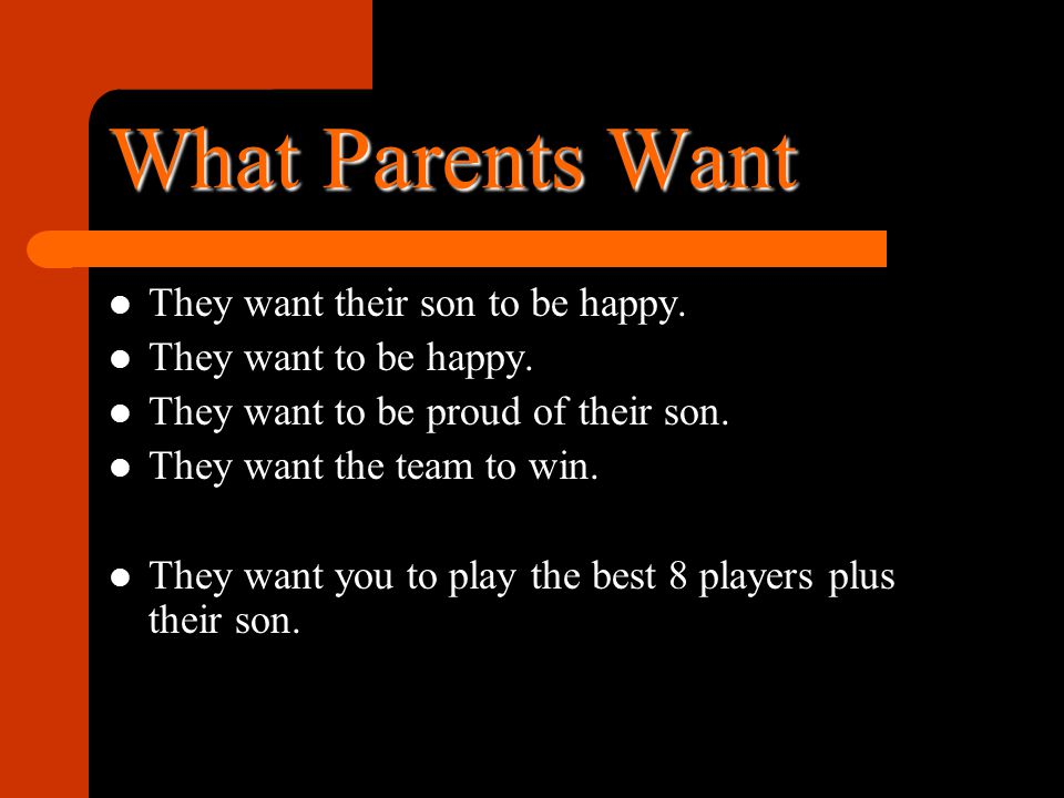 What Parents Want They want their son to be happy.