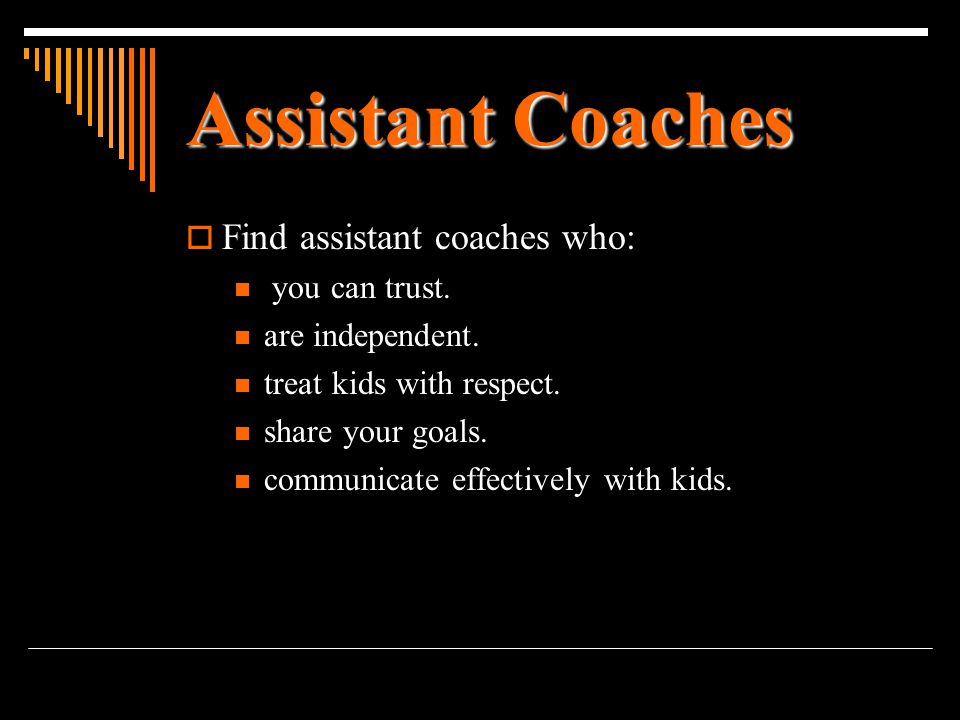Assistant Coaches Find assistant coaches who: you can trust.