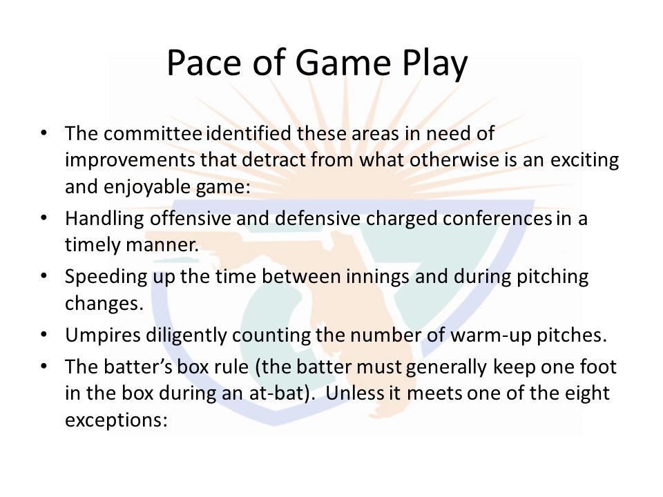 Pace of Game Play The committee identified these areas in need of improvements that detract from what otherwise is an exciting and enjoyable game: