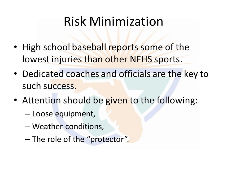 Risk Minimization High school baseball reports some of the lowest injuries than other NFHS sports.