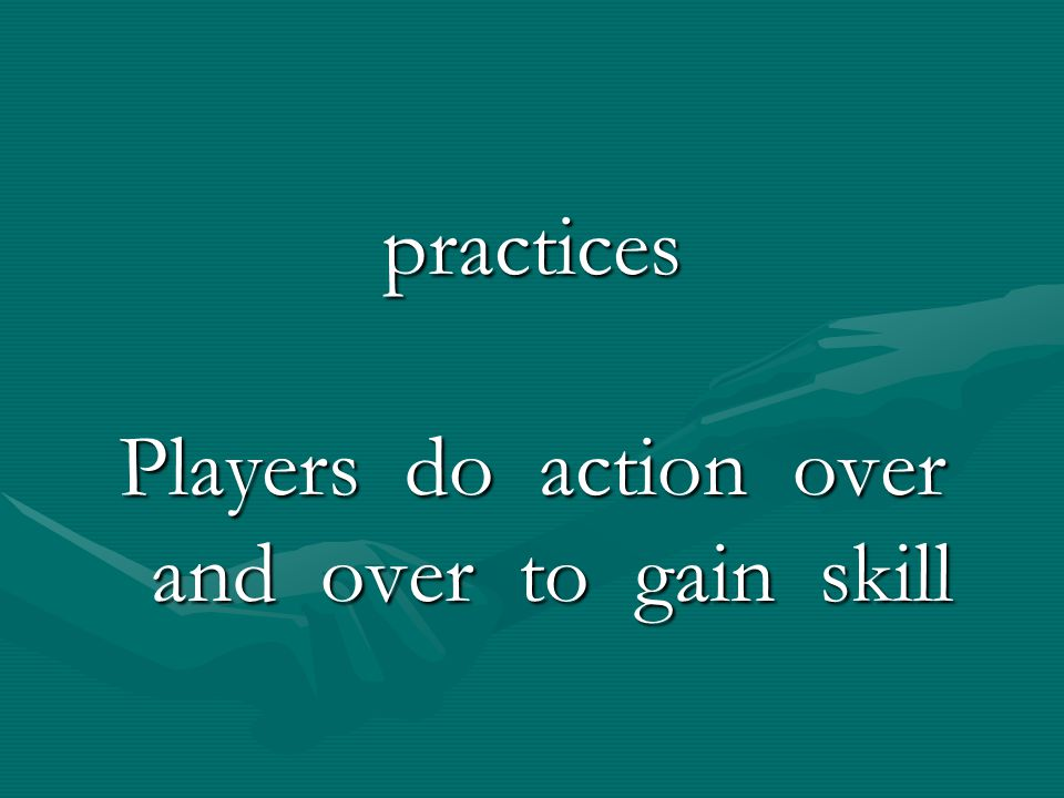 Players do action over and over to gain skill