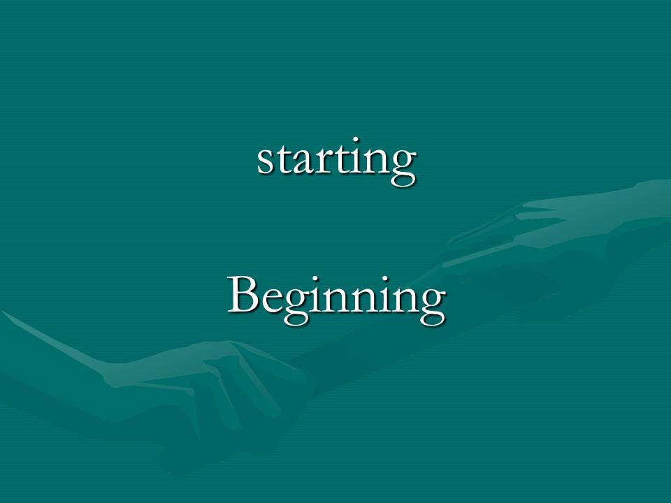 starting Beginning
